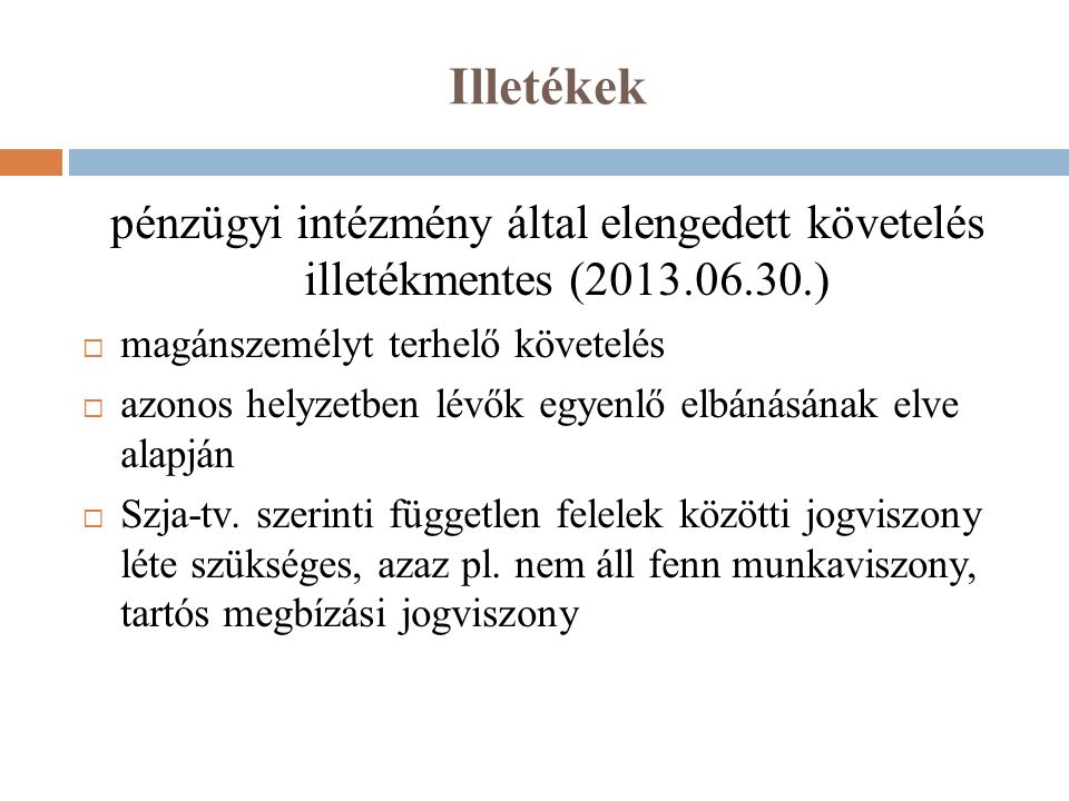 Illetékek pénzügyi intézmény által elengedett követelés illetékmentes (2013.06.30.) magánszemélyt terhelő követelés.