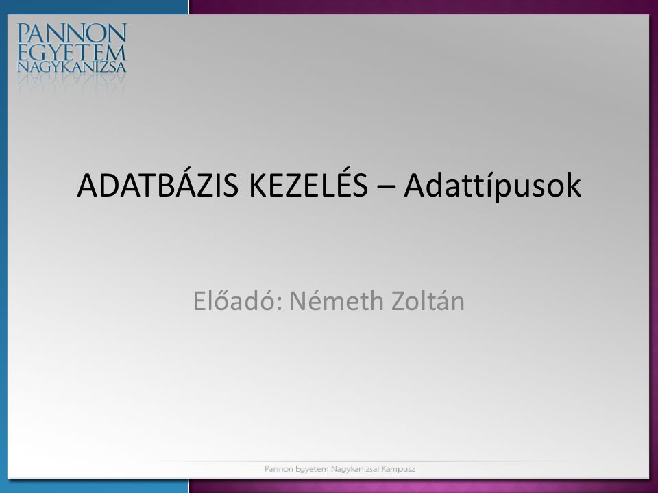 ADATBÁZIS KEZELÉS – Adattípusok