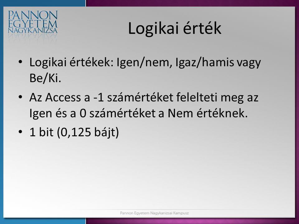 Logikai érték Logikai értékek: Igen/nem, Igaz/hamis vagy Be/Ki.