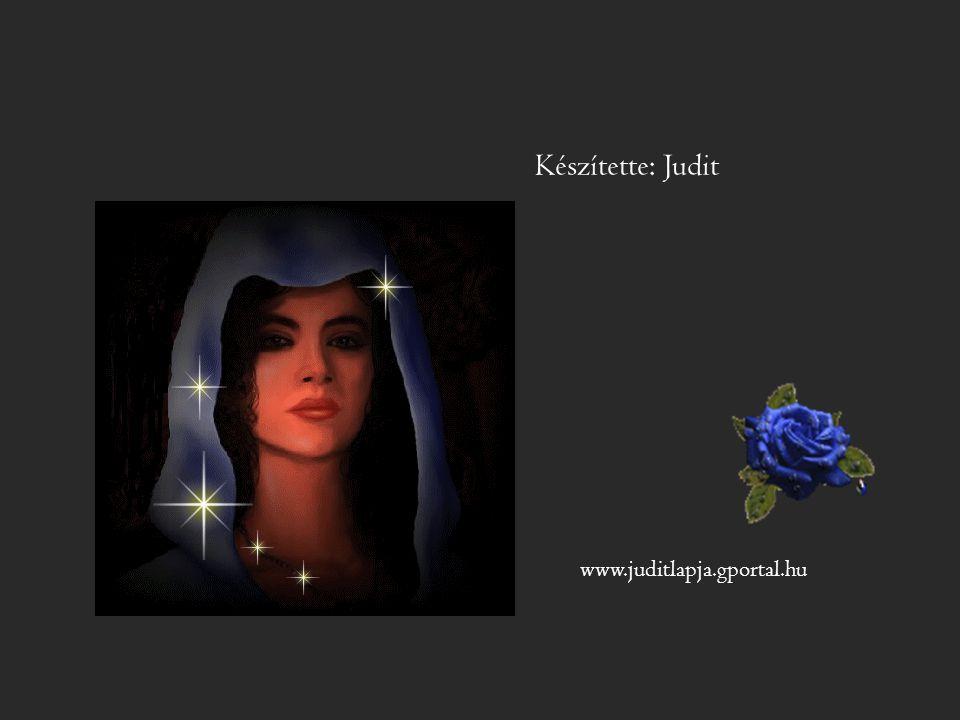 Készítette: Judit www.juditlapja.gportal.hu