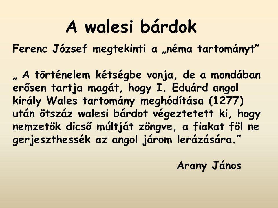 """A walesi bárdok Ferenc József megtekinti a """"néma tartományt"""