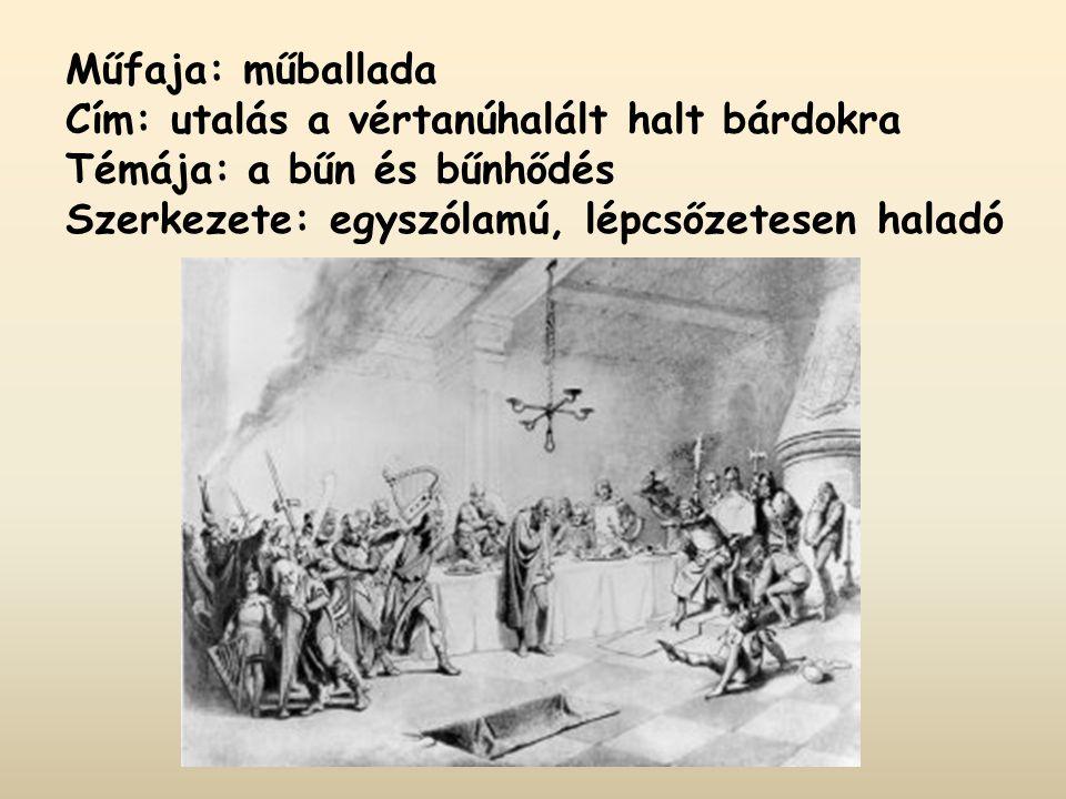 Műfaja: műballada Cím: utalás a vértanúhalált halt bárdokra.