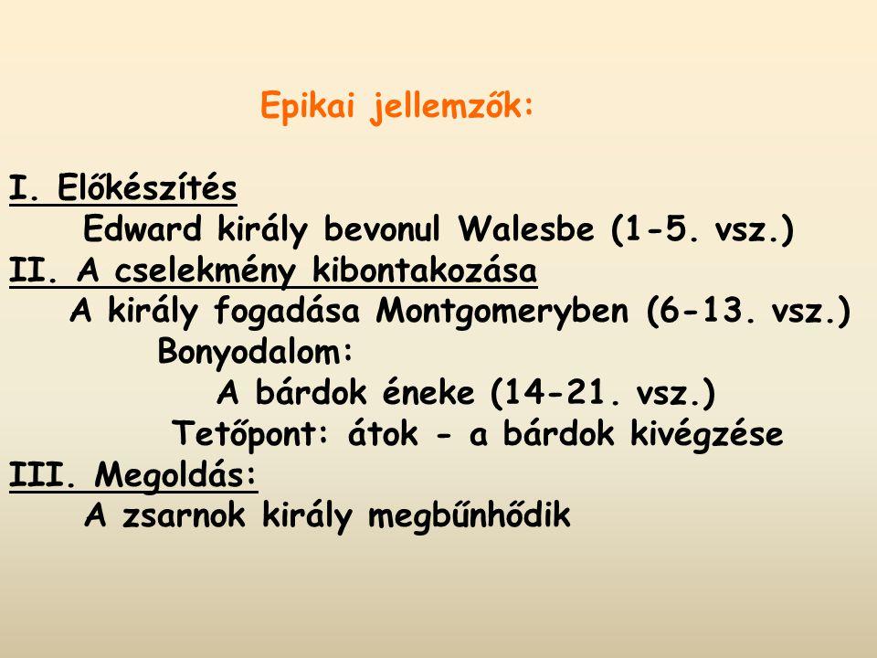 Epikai jellemzők: I. Előkészítés. Edward király bevonul Walesbe (1-5. vsz.) II. A cselekmény kibontakozása.