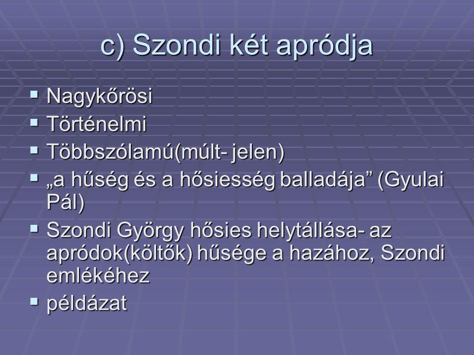 c) Szondi két apródja Nagykőrösi Történelmi Többszólamú(múlt- jelen)