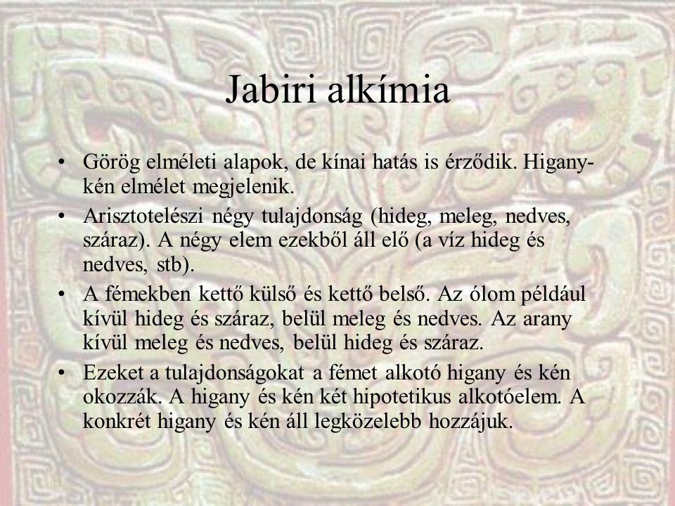 Jabiri alkímia Görög elméleti alapok, de kínai hatás is érződik. Higany-kén elmélet megjelenik.
