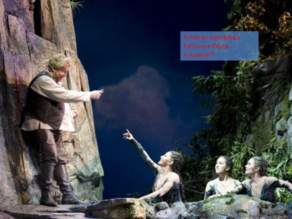 Kinek az operáiban hallunk a Rajna kincséről :