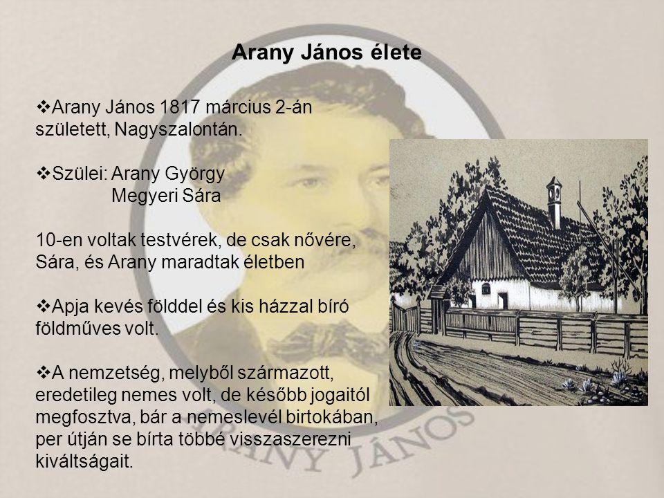 Arany János élete Arany János 1817 március 2-án született, Nagyszalontán. Szülei: Arany György. Megyeri Sára.