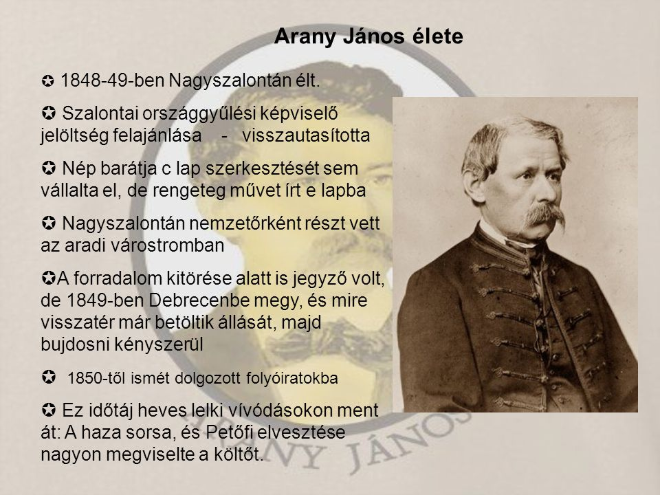 Arany János élete  1848-49-ben Nagyszalontán élt.  Szalontai országgyűlési képviselő jelöltség felajánlása - visszautasította.