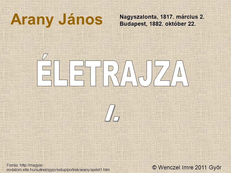 ÉLETRAJZA Arany János I. Nagyszalonta, 1817. március 2.