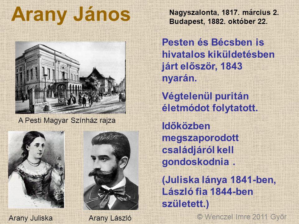 Arany János Nagyszalonta, 1817. március 2. Budapest, 1882. október 22. Pesten és Bécsben is hivatalos kiküldetésben járt először, 1843 nyarán.