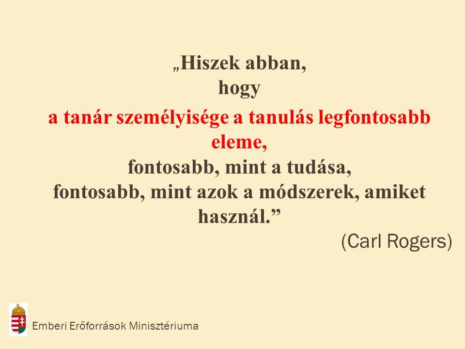 """""""Hiszek abban, hogy a tanár személyisége a tanulás legfontosabb eleme, fontosabb, mint a tudása, fontosabb, mint azok a módszerek, amiket használ. (Carl Rogers)"""
