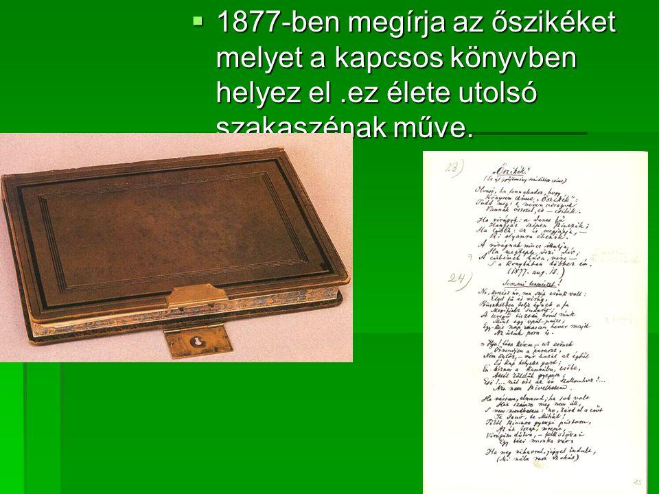 1877-ben megírja az őszikéket melyet a kapcsos könyvben helyez el