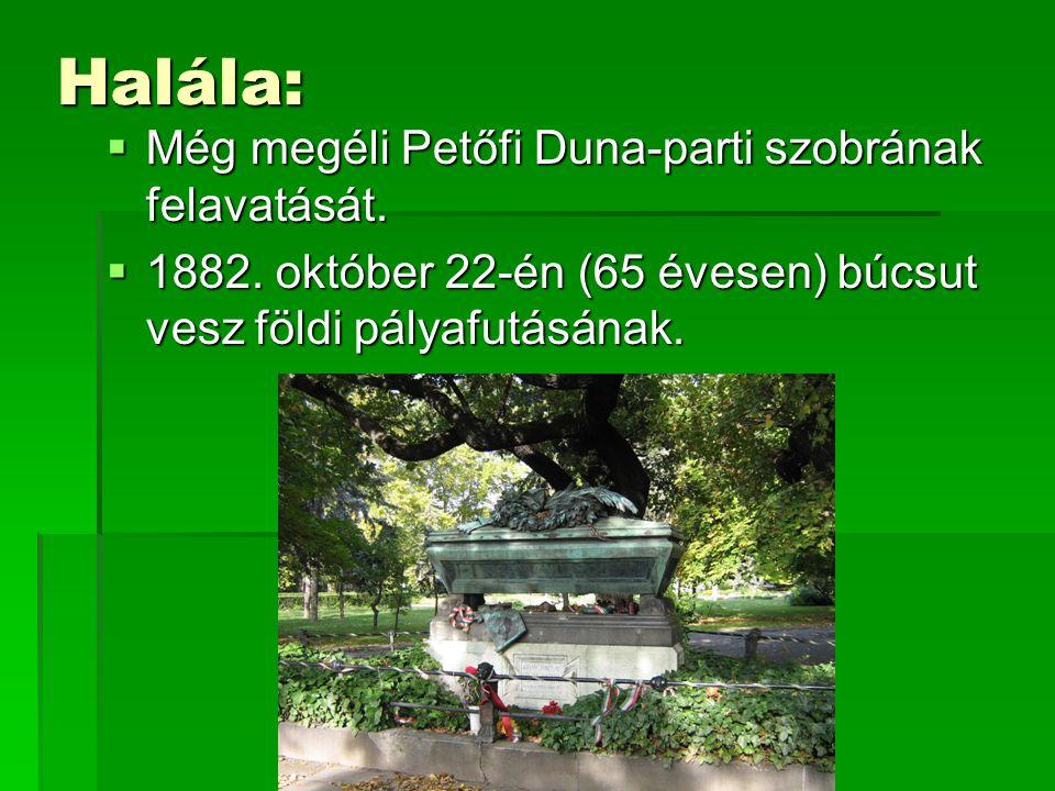 Halála: Még megéli Petőfi Duna-parti szobrának felavatását.