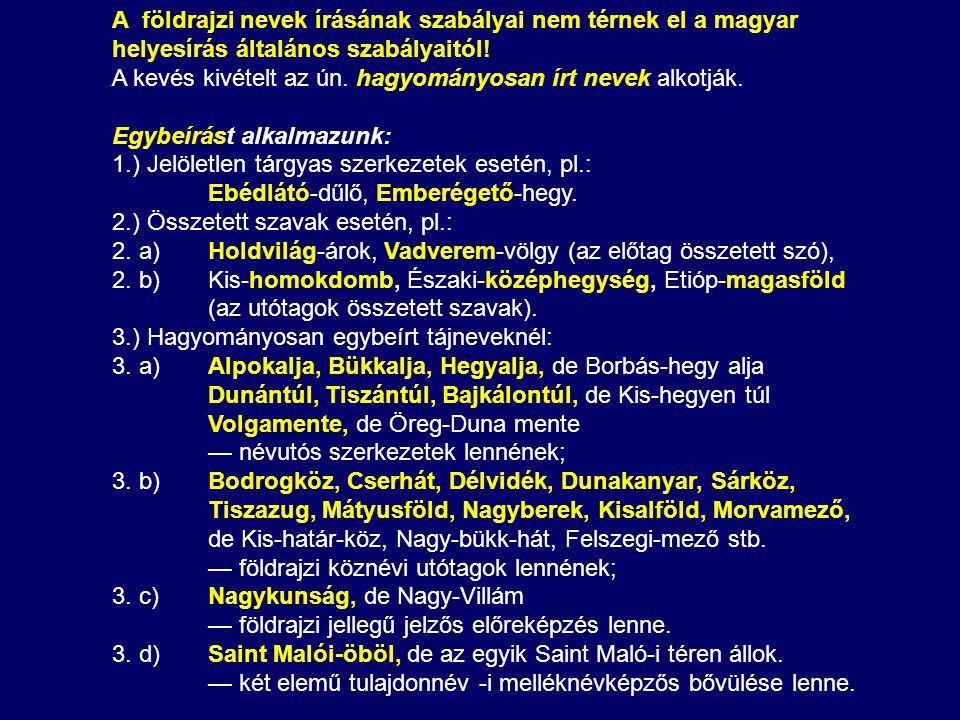 A földrajzi nevek írásának szabályai nem térnek el a magyar helyesírás általános szabályaitól!