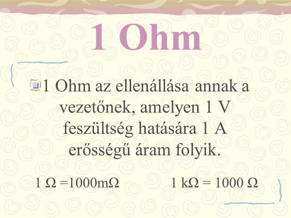 1 Ohm 1 Ohm az ellenállása annak a vezetőnek, amelyen 1 V feszültség hatására 1 A erősségű áram folyik.