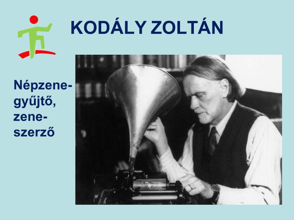 KODÁLY ZOLTÁN Népzene-gyűjtő, zene-szerző
