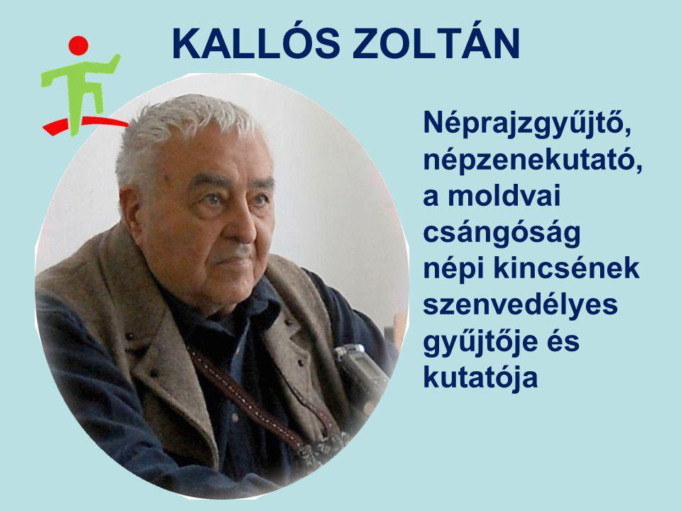 KALLÓS ZOLTÁN Néprajzgyűjtő, népzenekutató, a moldvai csángóság népi kincsének szenvedélyes gyűjtője és kutatója.