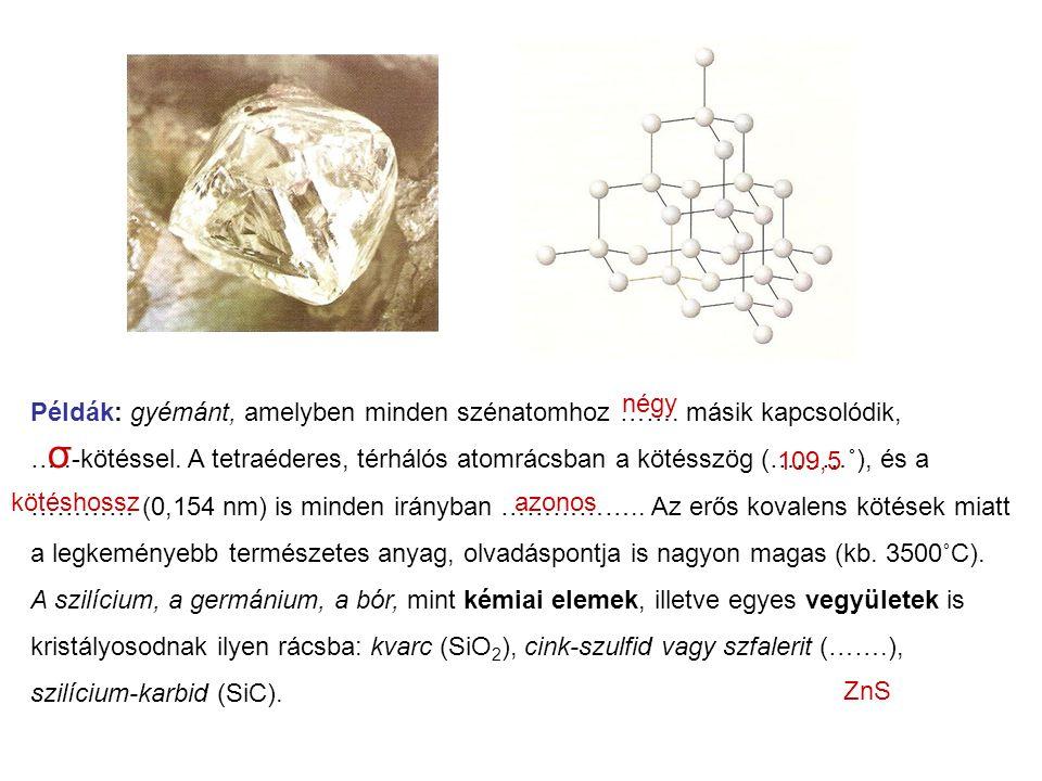 σ Példák: gyémánt, amelyben minden szénatomhoz ……. másik kapcsolódik,