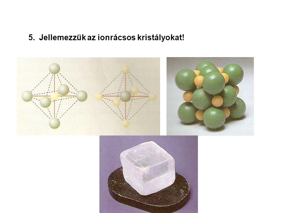 Jellemezzük az ionrácsos kristályokat!