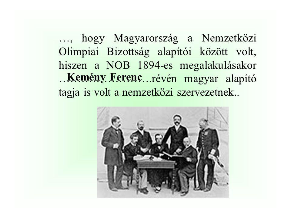 …, hogy Magyarország a Nemzetközi Olimpiai Bizottság alapítói között volt, hiszen a NOB 1894-es megalakulásakor …………………….révén magyar alapító tagja is volt a nemzetközi szervezetnek..