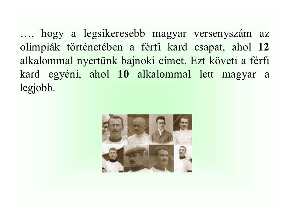 …, hogy a legsikeresebb magyar versenyszám az olimpiák történetében a férfi kard csapat, ahol 12 alkalommal nyertünk bajnoki címet. Ezt követi a férfi kard egyéni, ahol 10 alkalommal lett magyar a legjobb.