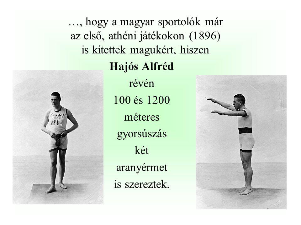 …, hogy a magyar sportolók már az első, athéni játékokon (1896) is kitettek magukért, hiszen