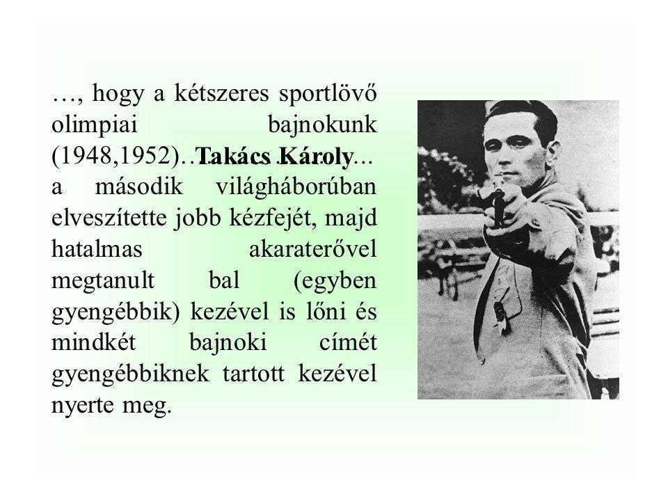…, hogy a kétszeres sportlövő olimpiai bajnokunk (1948,1952)…………………
