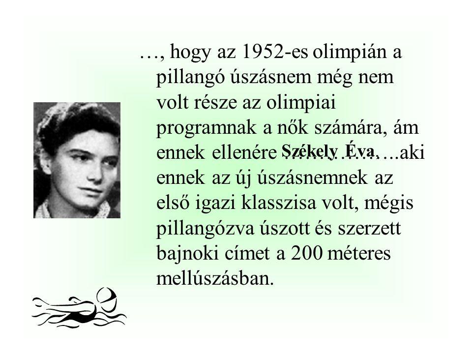 …, hogy az 1952-es olimpián a pillangó úszásnem még nem volt része az olimpiai programnak a nők számára, ám ennek ellenére ……………..aki ennek az új úszásnemnek az első igazi klasszisa volt, mégis pillangózva úszott és szerzett bajnoki címet a 200 méteres mellúszásban.