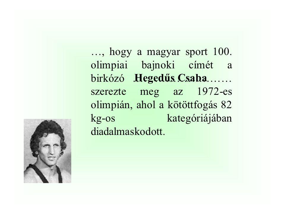 …, hogy a magyar sport 100. olimpiai bajnoki címét a birkózó ……………………… szerezte meg az 1972-es olimpián, ahol a kötöttfogás 82 kg-os kategóriájában diadalmaskodott.