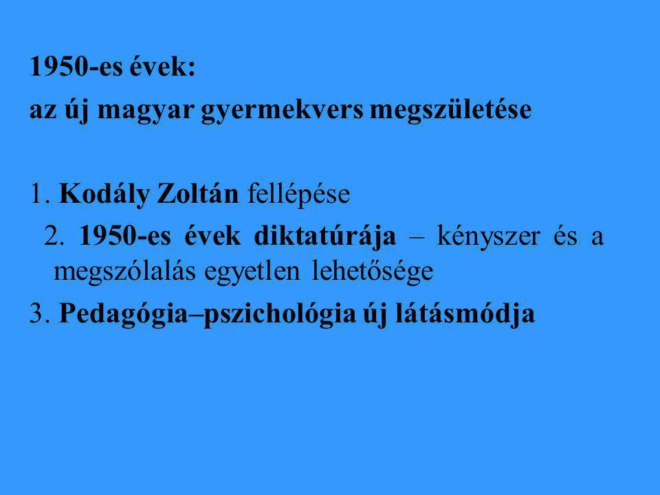 1950-es évek: az új magyar gyermekvers megszületése. 1. Kodály Zoltán fellépése.