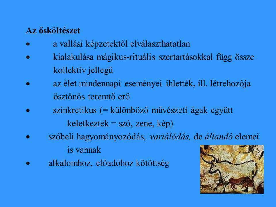 Az ősköltészet · a vallási képzetektől elválaszthatatlan. · kialakulása mágikus-rituális szertartásokkal függ össze.