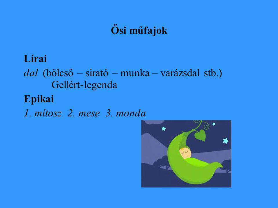 Ősi műfajok Lírai. dal (bölcső – sirató – munka – varázsdal stb.) Gellért-legenda.