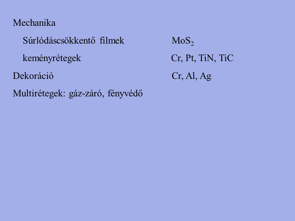 Mechanika Súrlódáscsökkentő filmek MoS2. keményrétegek Cr, Pt, TiN, TiC.