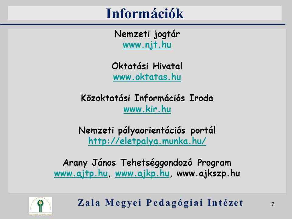 Információk Zala Megyei Pedagógiai Intézet Nemzeti jogtár www.njt.hu