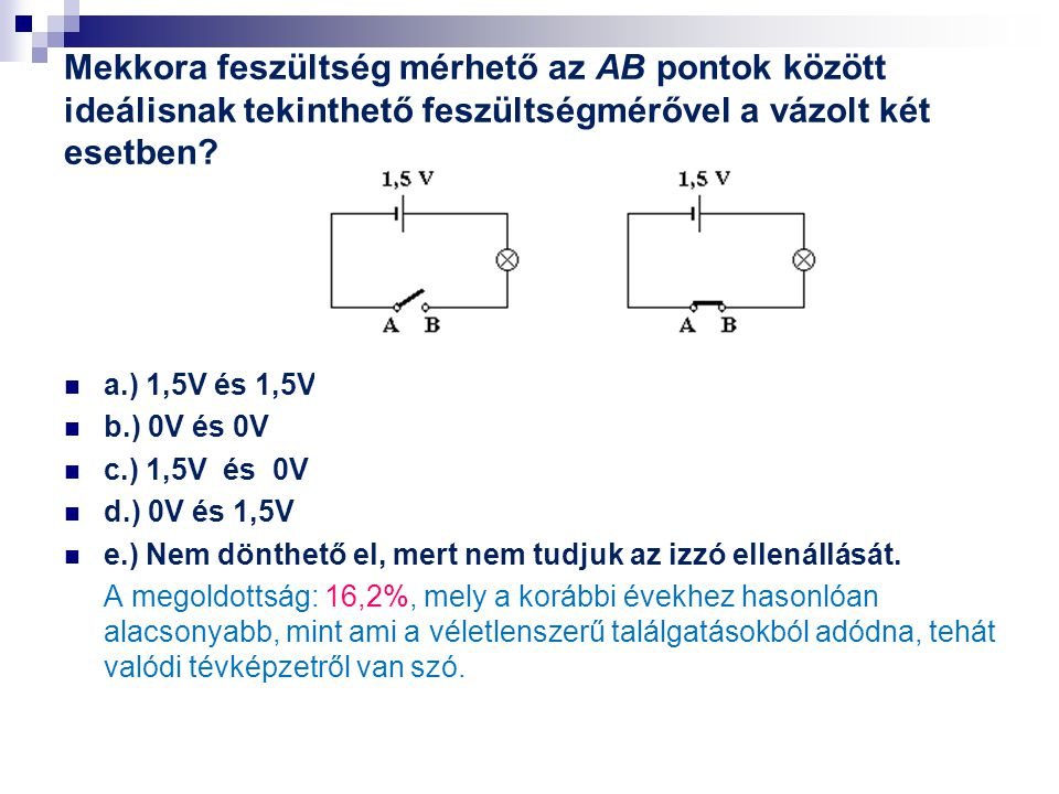 Mekkora feszültség mérhető az AB pontok között ideálisnak tekinthető feszültségmérővel a vázolt két esetben