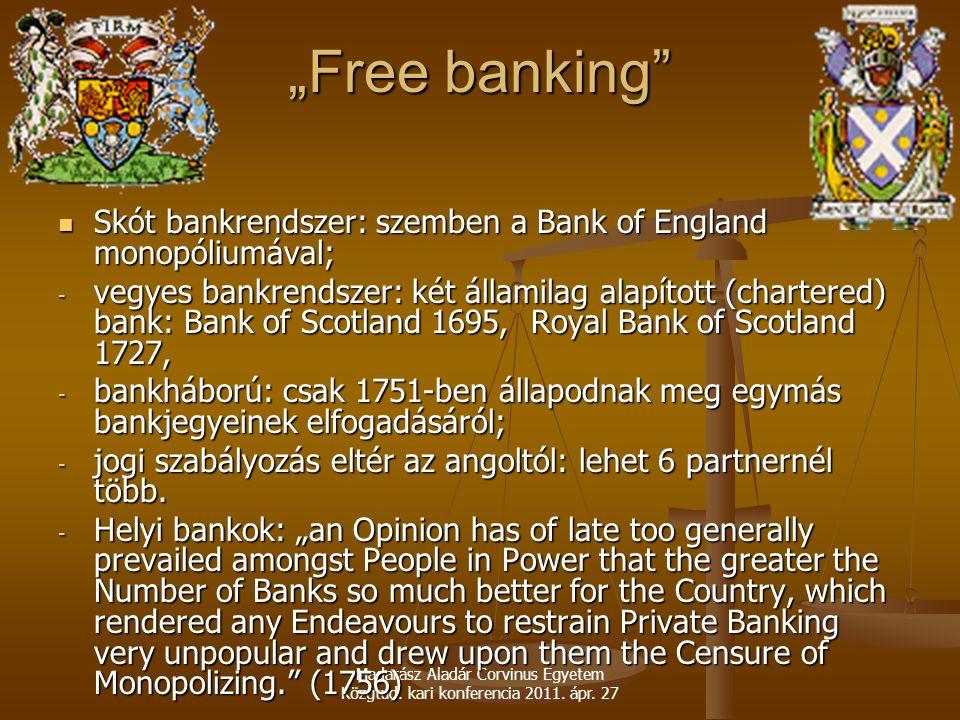 """""""Free banking Skót bankrendszer: szemben a Bank of England monopóliumával;"""