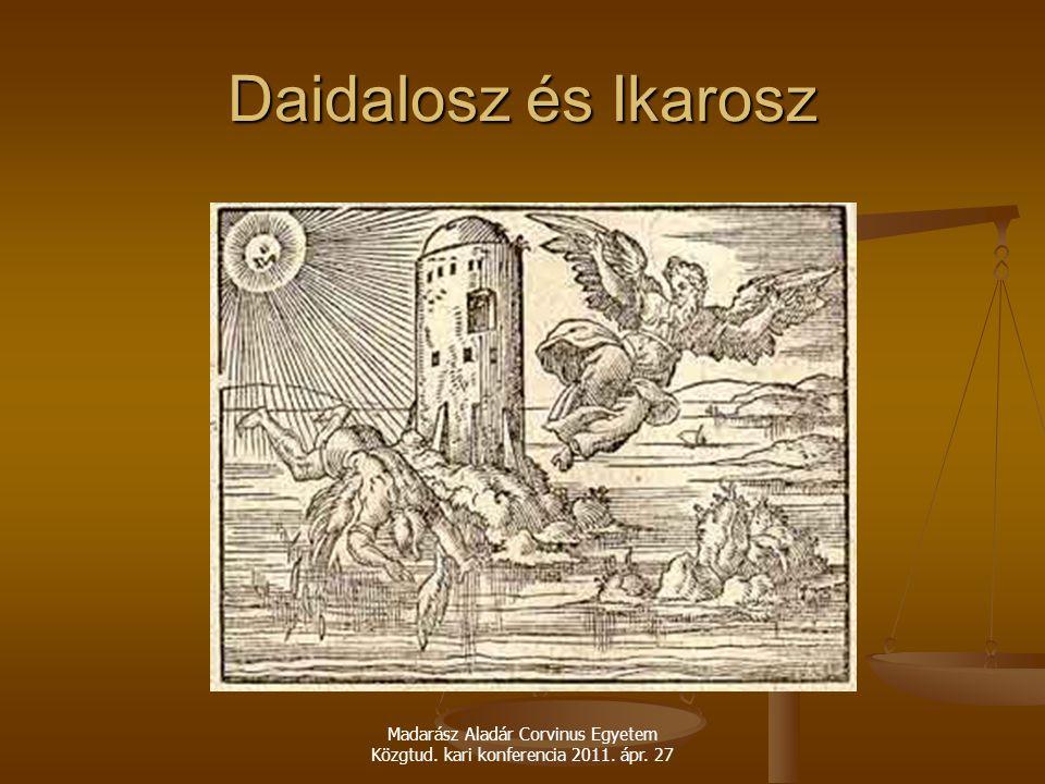 Daidalosz és Ikarosz Madarász Aladár Corvinus Egyetem Közgtud. kari konferencia 2011. ápr. 27