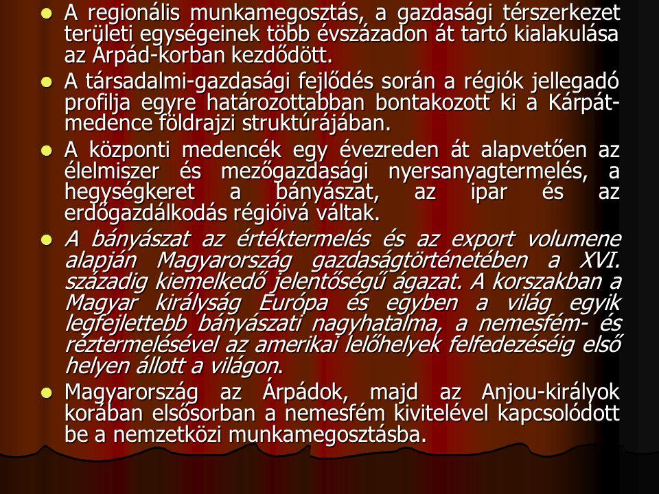 A regionális munkamegosztás, a gazdasági térszerkezet területi egységeinek több évszázadon át tartó kialakulása az Árpád-korban kezdődött.