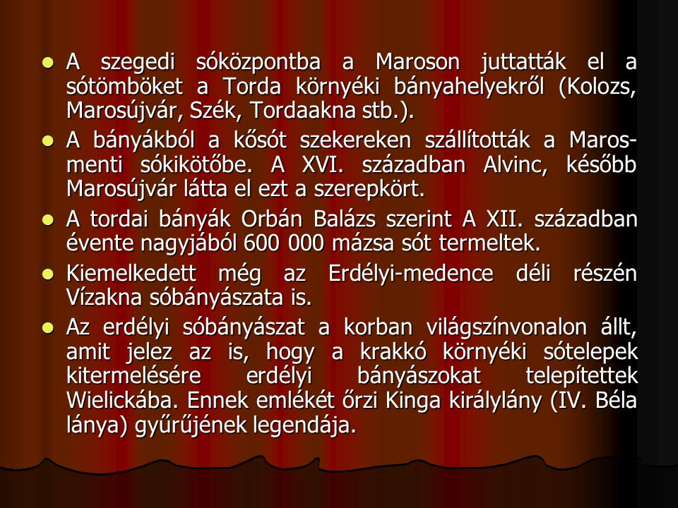 A szegedi sóközpontba a Maroson juttatták el a sótömböket a Torda környéki bányahelyekről (Kolozs, Marosújvár, Szék, Tordaakna stb.).