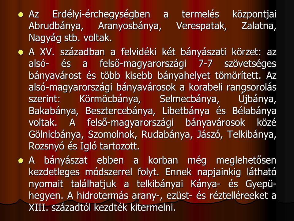 Az Erdélyi-érchegységben a termelés központjai Abrudbánya, Aranyosbánya, Verespatak, Zalatna, Nagyág stb. voltak.