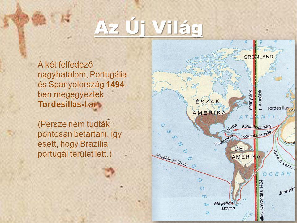 Az Új Világ A két felfedező nagyhatalom, Portugália és Spanyolország 1494-ben megegyeztek Tordesillas-ban.