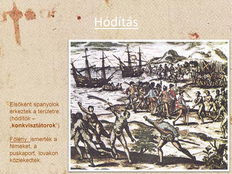 Hódítás Elsőként spanyolok érkeztek a területre.