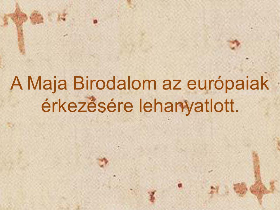 A Maja Birodalom az európaiak érkezésére lehanyatlott.