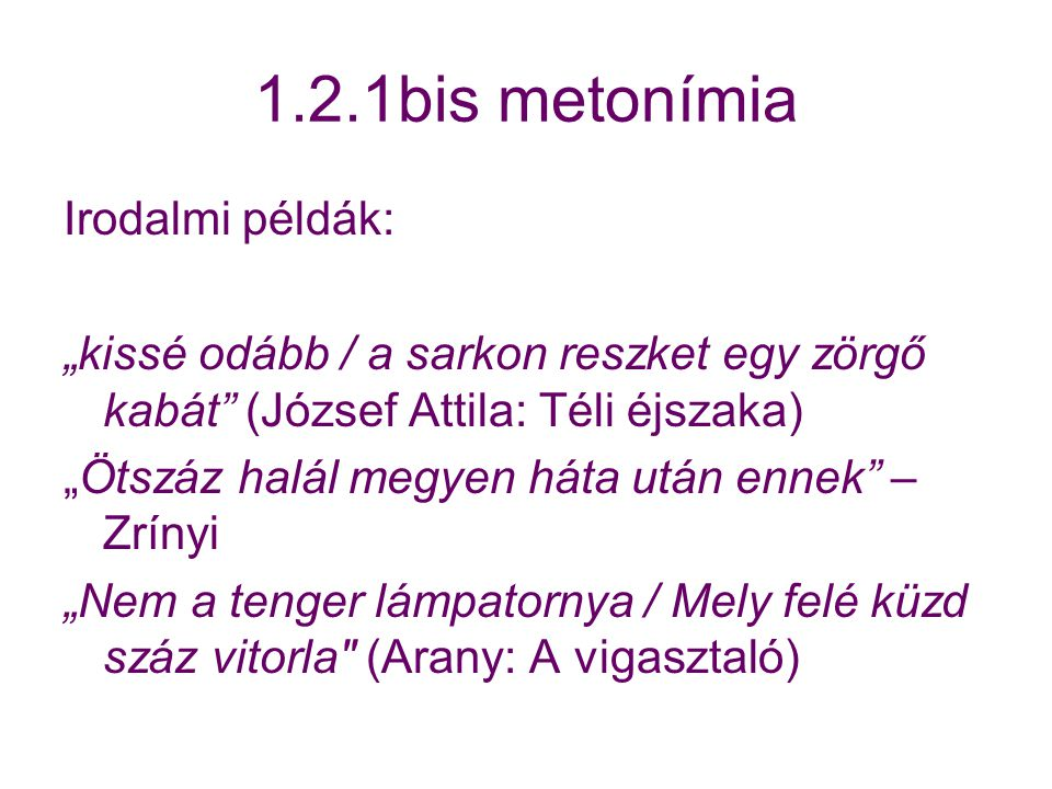 1.2.1bis metonímia Irodalmi példák: