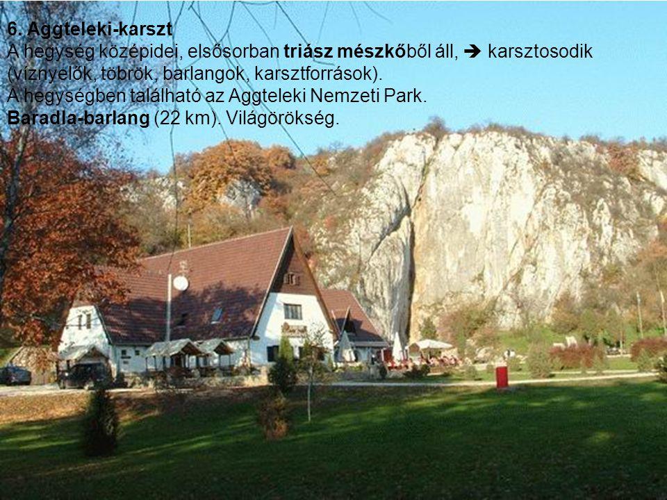 6. Aggteleki-karszt A hegység középidei, elsősorban triász mészkőből áll,  karsztosodik (víznyelők, töbrök, barlangok, karsztforrások).