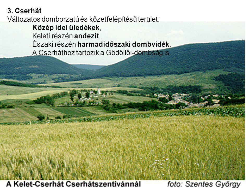 3. Cserhát Változatos domborzatú és kőzetfelépítésű terület: Közép idei üledékek, Keleti részén andezit,