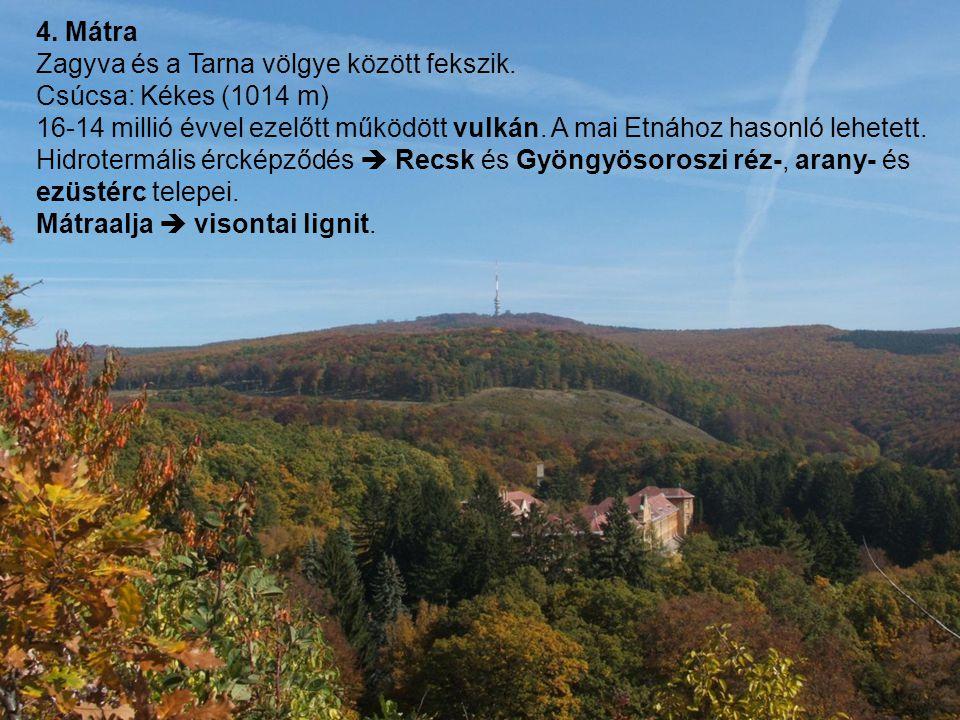 4. Mátra Zagyva és a Tarna völgye között fekszik. Csúcsa: Kékes (1014 m)