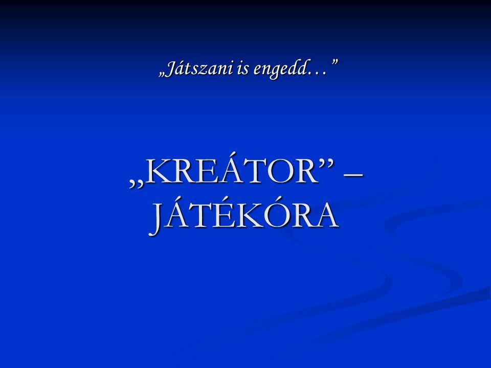 """""""Játszani is engedd… """"KREÁTOR – JÁTÉKÓRA"""