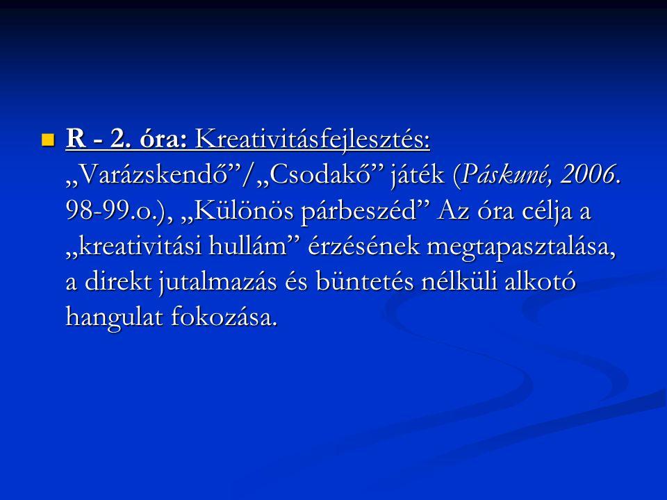 """R - 2. óra: Kreativitásfejlesztés: """"Varázskendő /""""Csodakő játék (Páskuné, 2006."""
