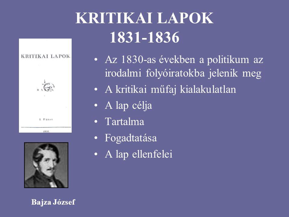 KRITIKAI LAPOK 1831-1836 Az 1830-as években a politikum az irodalmi folyóiratokba jelenik meg. A kritikai műfaj kialakulatlan.
